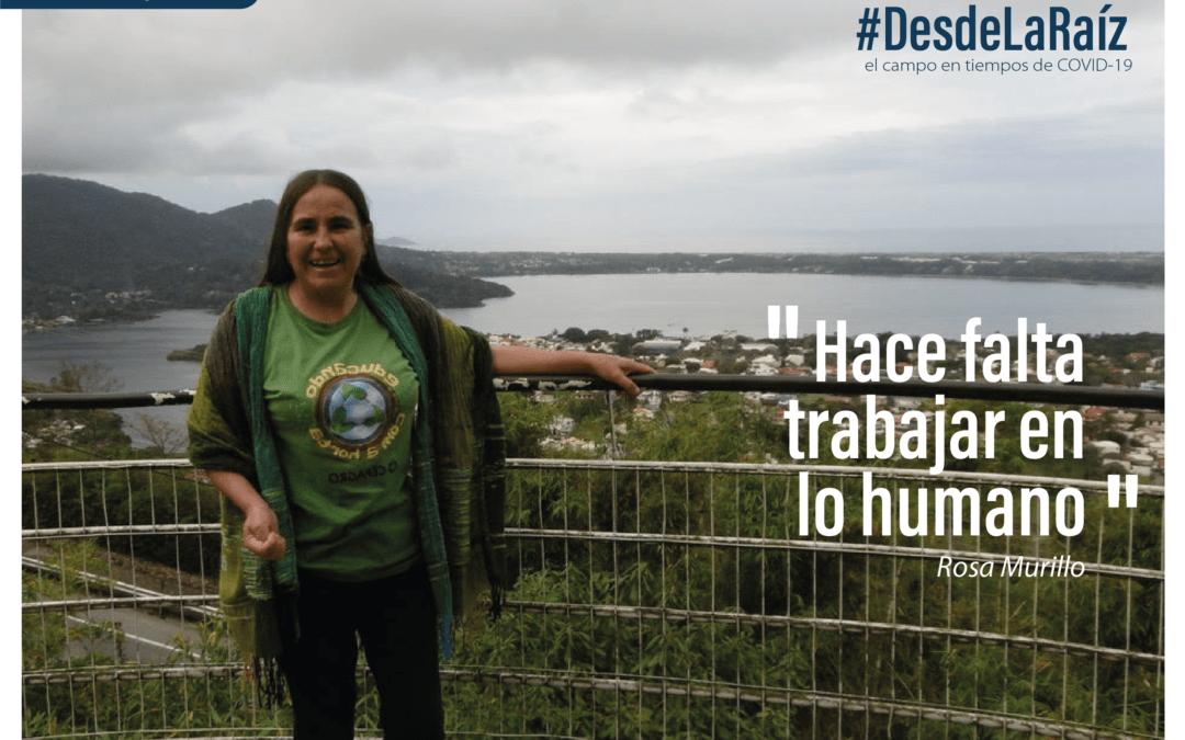 VOCES CAMPESINAS Rosa Murillo «Hace Falta Trabajar en lo Humano»