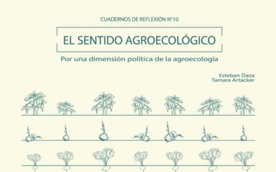 Cuaderno de Reflexión – El Sentido Agroecológico: por una dimensión política de la agroecología, por Esteban Daza y Tamara Artacker
