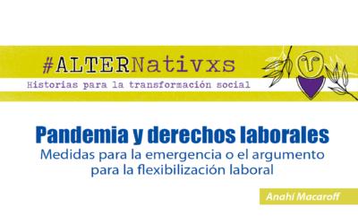 Pandemia y Derechos Laborales Medidas para la emergencia o el argumento para la flexibilización laboral