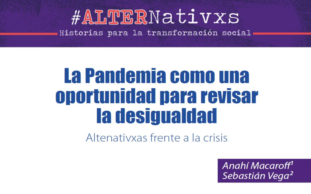 [ESPECIAL #ALTERNativxs] La Pandemia como una oportunidad para revisar la desigualdad – Alternativxs frente a la crisis