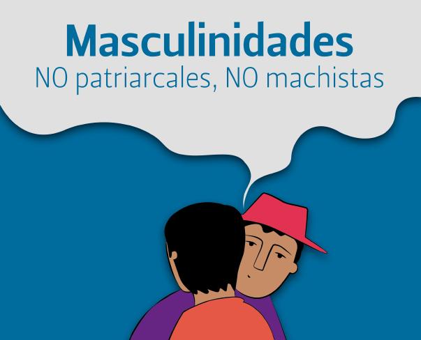 Masculinidades NO patriarcales, NO machistas