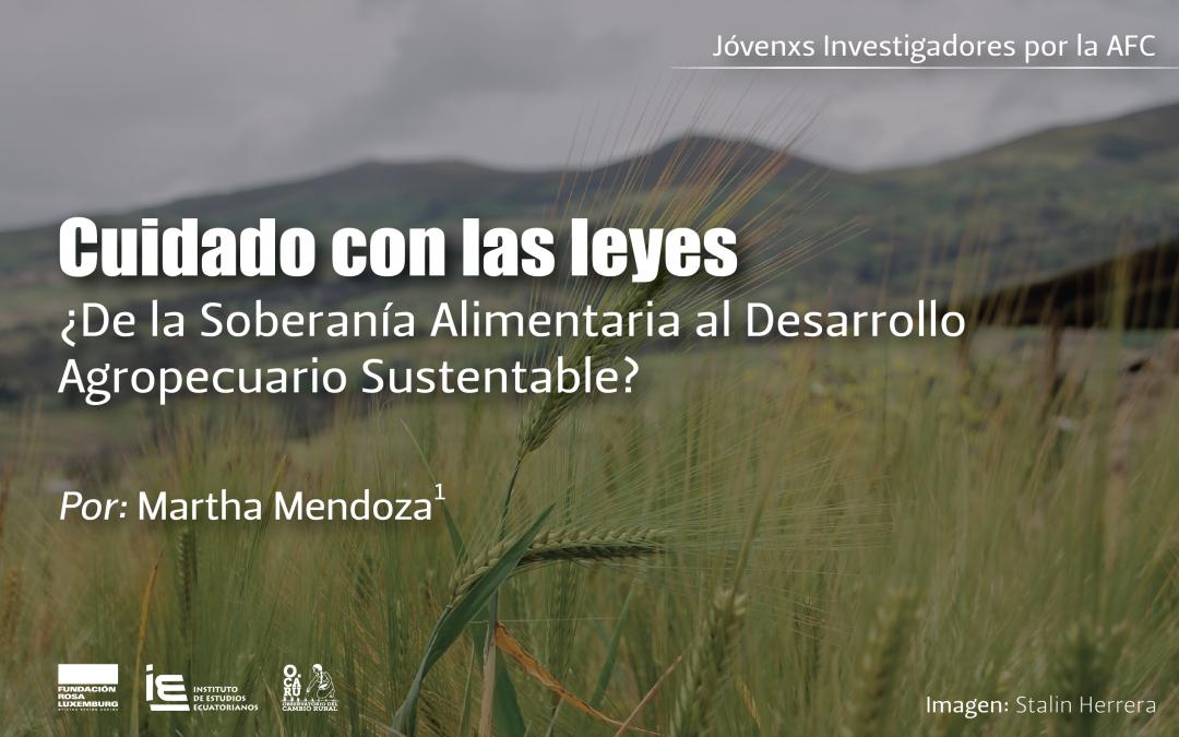 Cuidado con las leyes: ¿De la Soberanía Alimentaria al Desarrollo Agropecuario Sustentable?
